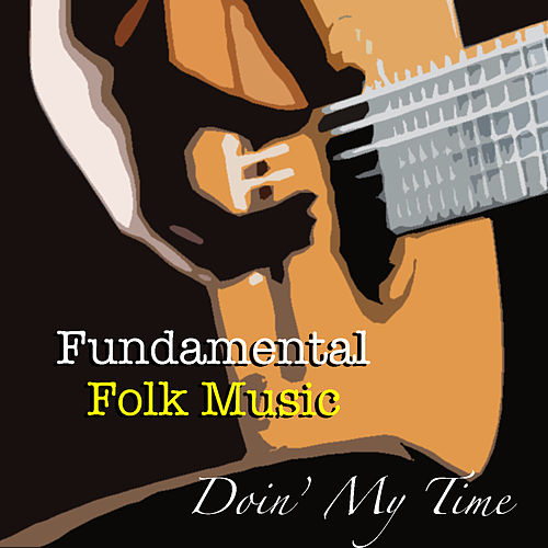 Doin' My Time Fundamental Folk Music by Various Artists