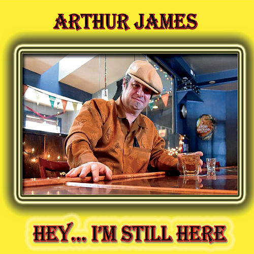 Hey ... I'm Still Here by Arthur James
