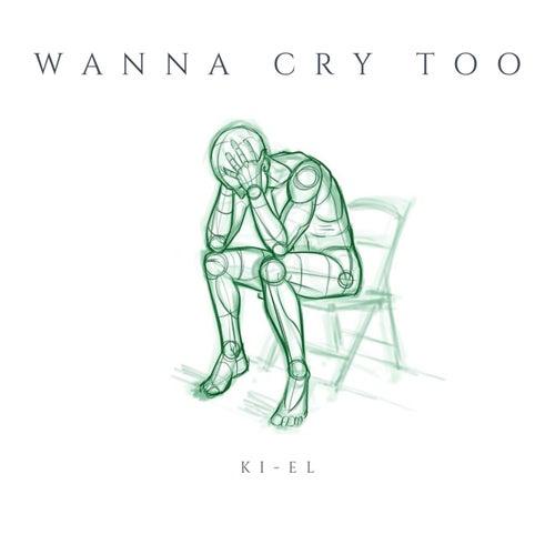 Wanna Cry Too by Kiel
