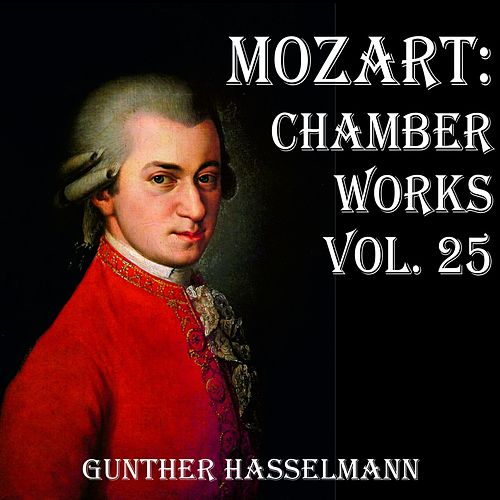 Mozart: Chamber Works Vol. 25 by Gunther Hasselmann