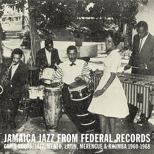 Jamaica Jazz from Federal Records: Carib Roots, Jazz, Mento, Latin, Merengue & Rhumba 1960-1968 by Various Artists