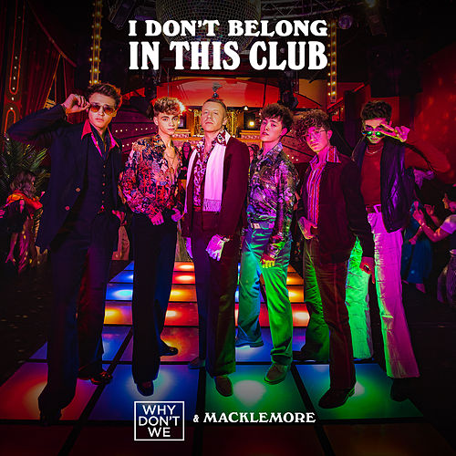 I Don't Belong In This Club von Why Don't We & Macklemore