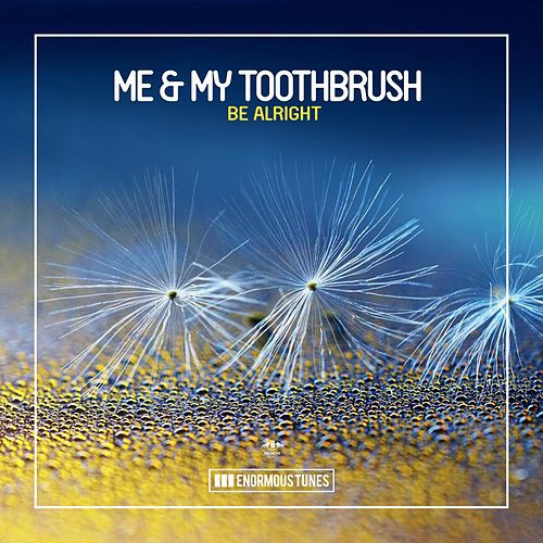 Be Alright de Me & My Toothbrush