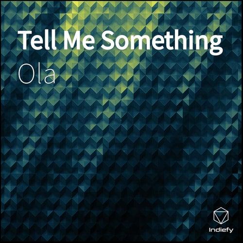 Tell Me Something by Ola