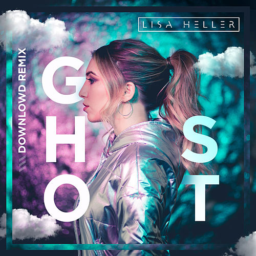 Ghost (Downlowd Remix) de Lisa Heller