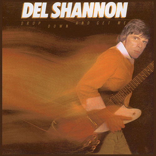 Drop Down and Get Me de Del Shannon