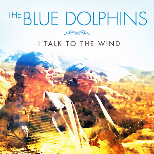 I Talk to the Wind by The Blue Dolphins