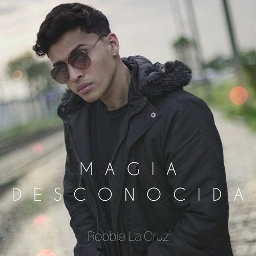 Magia Desconocida by Robbie La Cruz