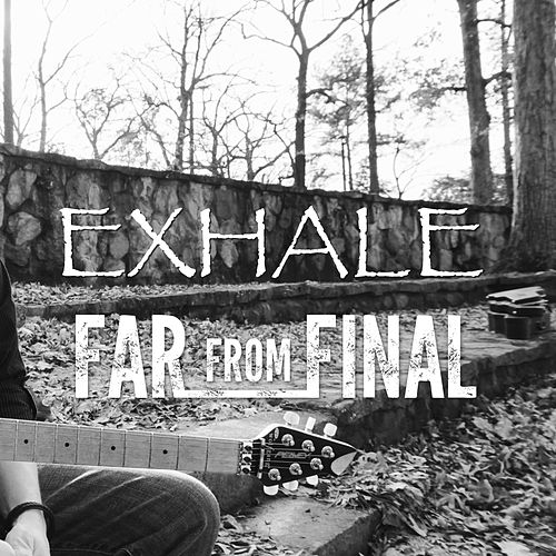 Exhale by Far from Final