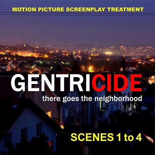 Gentricide: There Goes the Neighborhood, Scenes 1 to 4 by Roderic Reece