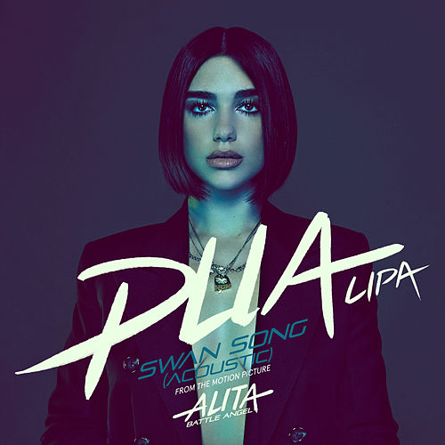 Swan Song (From the Motion Picture 'Alita: Battle Angel' / Acoustic) von Dua Lipa
