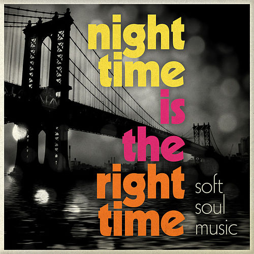 Night Time Is The Right Time - Soft Soul Music by Various Artists