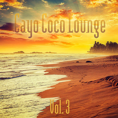Cayo Coco Lounge (Vol. 3) de Various Artists