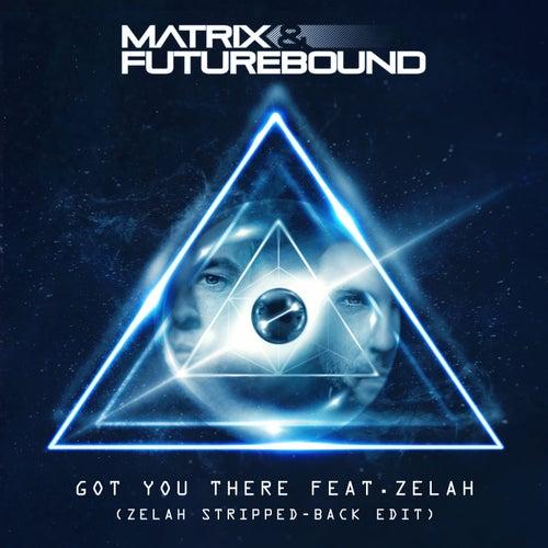 Got You There (Zelah Stripped-Back Edit) de Matrix and Futurebound