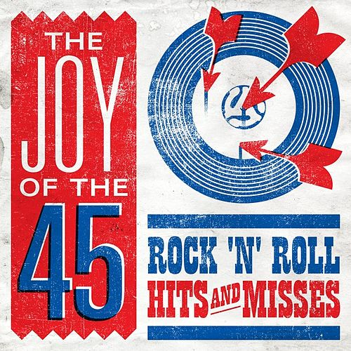 The Joy of the 45: Rock'n'Roll Hits and Misses de Various Artists