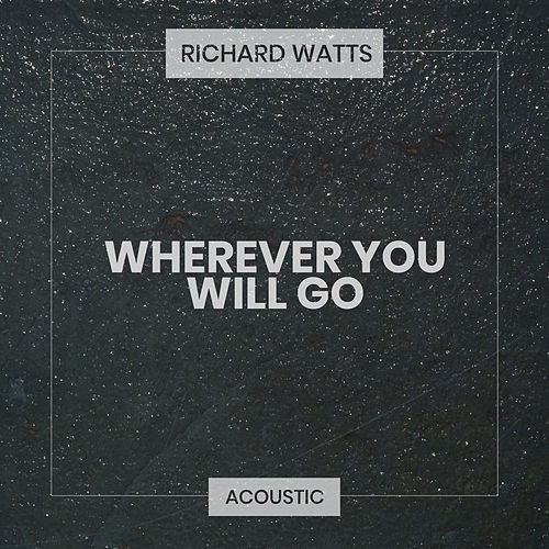 Wherever You Will Go (Acoustic) de Richard Watts