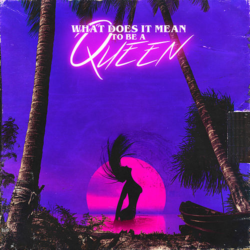 WHAT DOES iT MEAN TO BE A QUEEN by Riff Raff