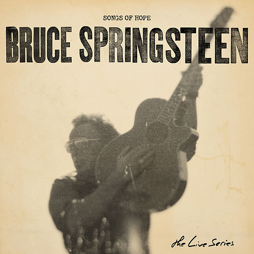 The Live Series: Songs of Hope by Bruce Springsteen