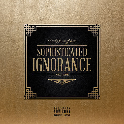 Sophisticated Ignorance de Da Youngfellaz
