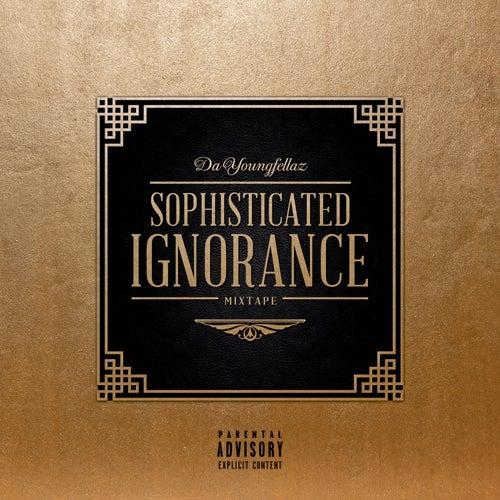 Sophisticated Ignorance von Da Youngfellaz