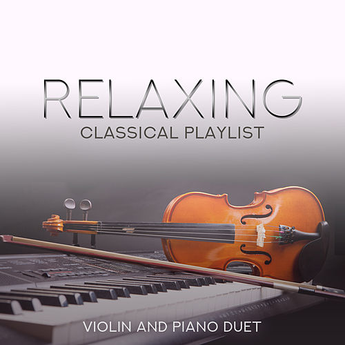 Relaxing Classical Playlist: Violin and Piano Duet von Various Artists
