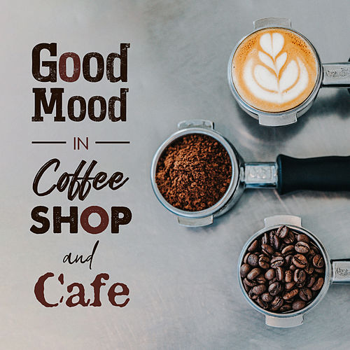 Good Mood in Coffee Shop and Cafe by Various Artists