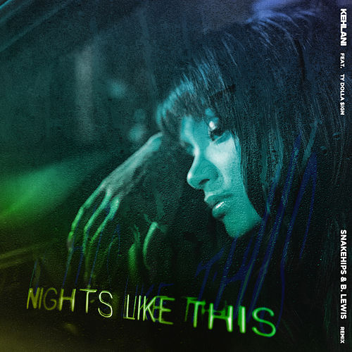 Nights Like This (feat. Ty Dolla $ign) (Snakehips & B. Lewis Remix) by Kehlani