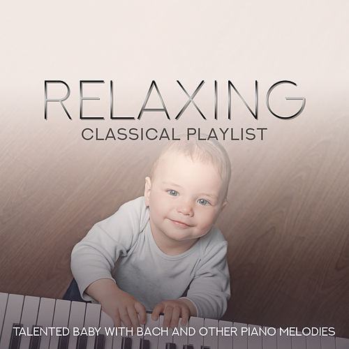 Relaxing Classical Playlist: Talented Baby with Bach and Other Piano Melodies de Various Artists
