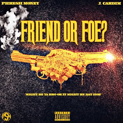 Friend Or Foe by Phresh Money