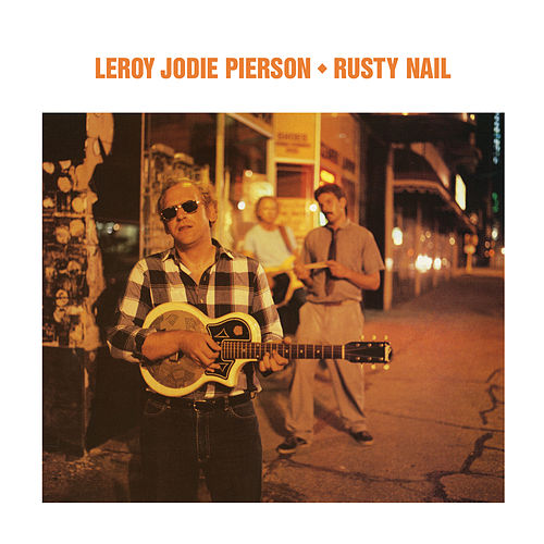 Rusty Nail (Bonus Track Version) by Leroy Jodie Pierson (1)