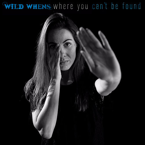 Where You Can't Be Found by Wild Whens