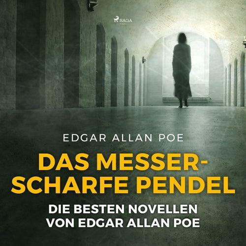 Das messerscharfe Pendel - Die besten Novellen von Edgar Allan Poe (Ungekürzt) von Edgar Allan Poe