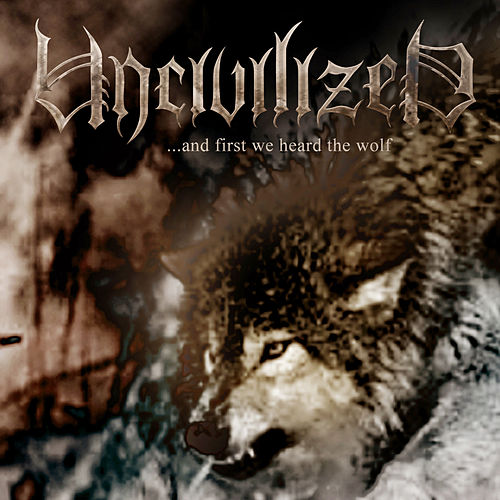 And First We Heard the Wolf... by Uncivilized