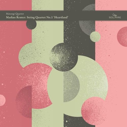Markus Reuter: String Quartet No.1 'Heartland' by Matangi Quartet