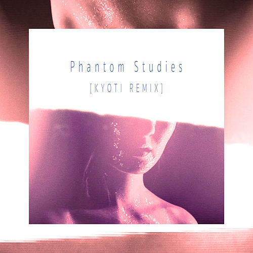 Phantom Studies (KYOTI Remix) by Varley