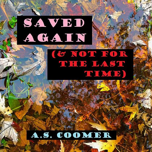 Saved Again (& Not for the Last Time) by A.S. Coomer