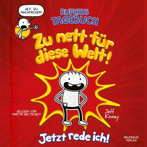 Ruperts Tagebuch - Zu nett für diese Welt!: Jetzt rede ich! (Ungekürzt) von Jeff Kinney