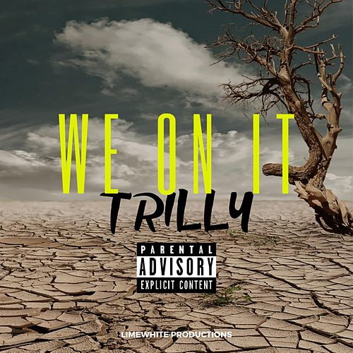 We on It by Trilly
