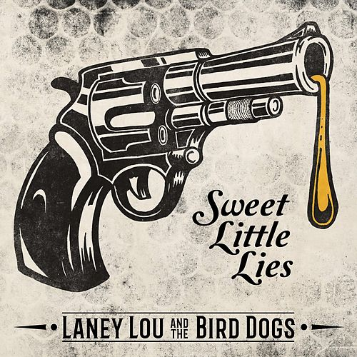 Sweet Little Lies by Laney Lou and the Bird Dogs