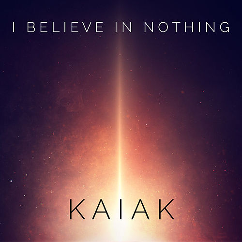 I Believe In Nothing de Kaiak