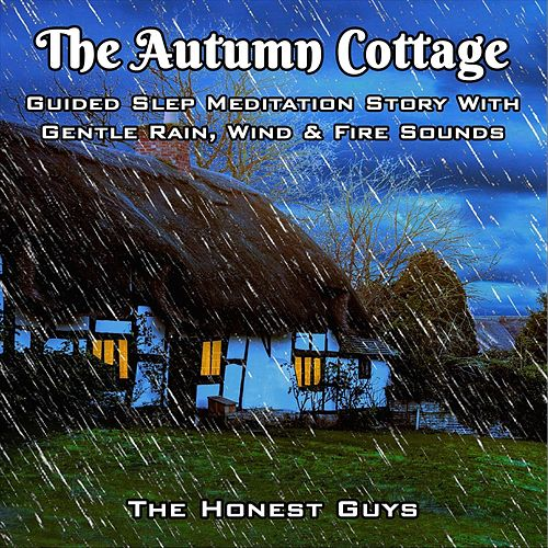 The Autumn Cottage. Guided Sleep Meditation Story with Gentle Rain, Wind & Fire Sounds by The Honest Guys