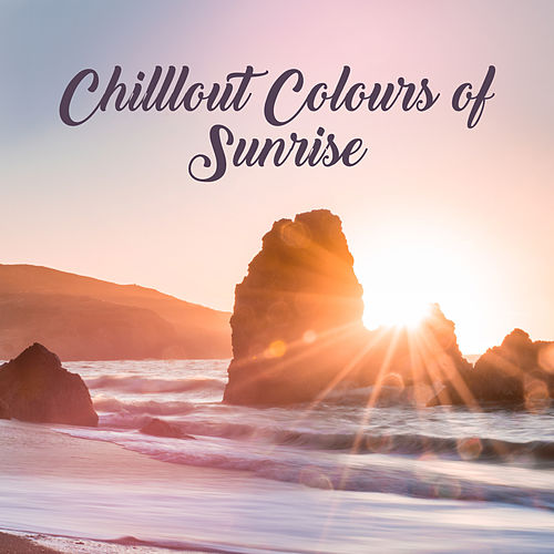 Chilllout Colours of Sunrise: 15 Hypnotic Songs for Relax on the Beach, Fresh 2019 Beats von Ibiza Chill Out