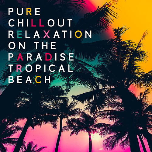 Pure Chillout Relaxation on the Paradise Tropical Beach de Chill Out