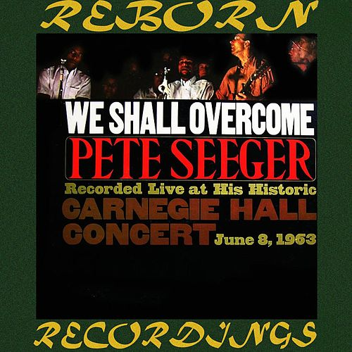 We Shall Overcome: The Complete Carnegie Hall Concert (HD Remastered) de Pete Seeger