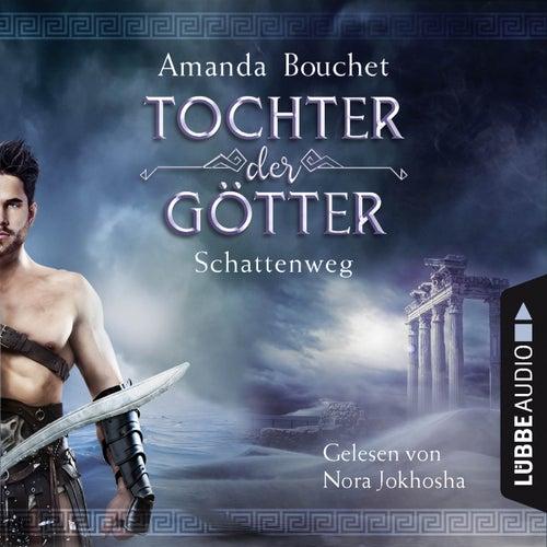 Schattenweg - Tochter-der-Götter-Trilogie 3 (Ungekürzt) von Amanda Bouchet