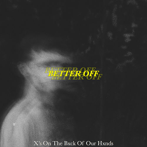 Better Off by X's On The Bxck Of Our Hxnds
