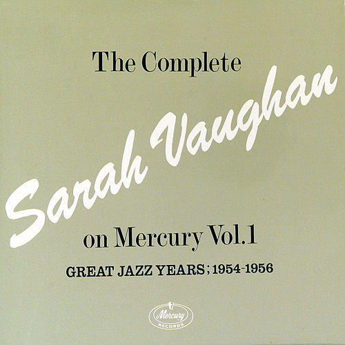 The Complete Sarah Vaughan On Mercury Vol.1 - Great Jazz Years; 1954-1956 by Sarah Vaughan
