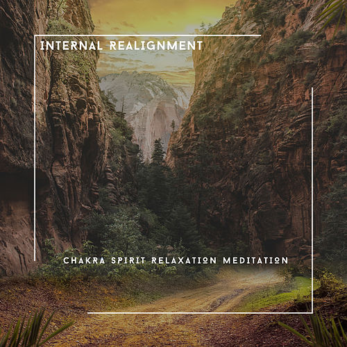 Internal Realignment - Chakra Spirit Relaxation Meditation von Relaxing Chill Out Music