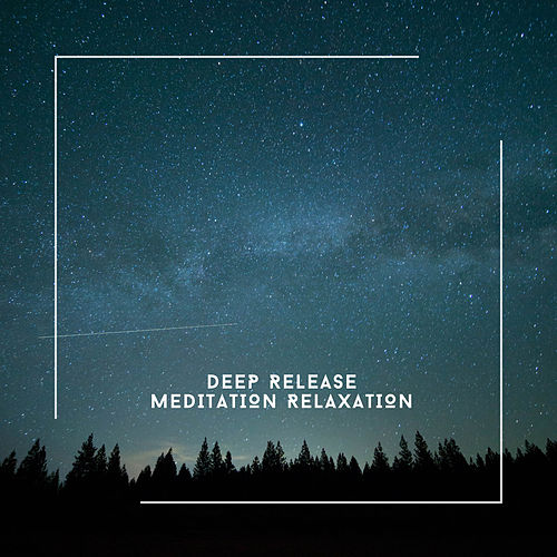 Deep Release Meditation Relaxation von Relaxing Chill Out Music