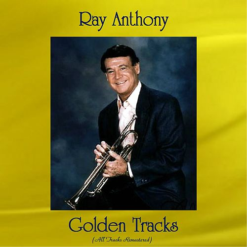 Ray Anthony Golden Tracks (All Tracks Remastered) by Ray Anthony